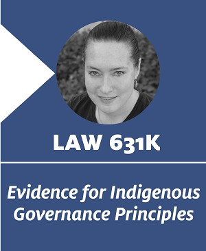 Evidence for Indigenous Governance Principles. LAW 631K. Miriam Jorgensen
